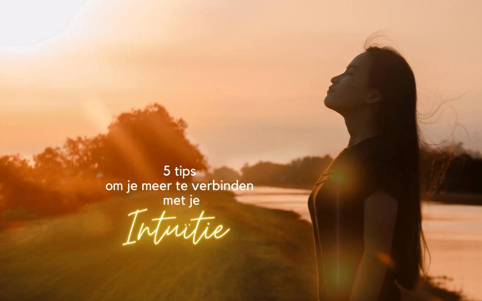 5 tips om je meer te verbinden met je intuïtie